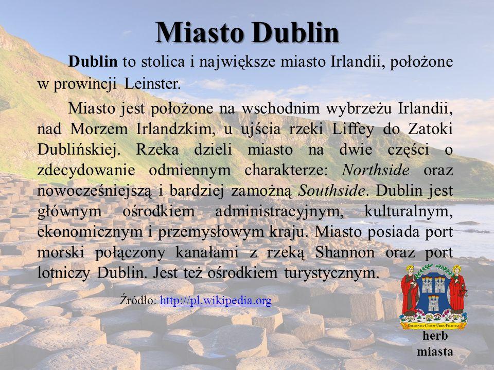 Miasto Dublin Dublin to stolica i największe miasto Irlandii, położone w prowincji Leinster.