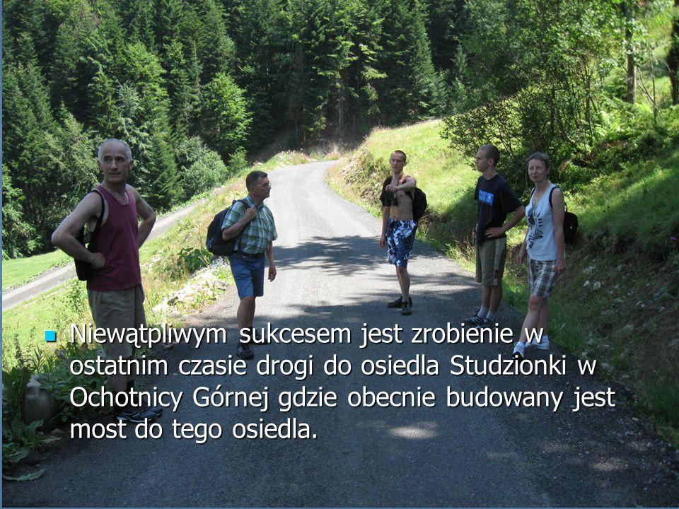 Niewątpliwym sukcesem jest zrobienie w ostatnim czasie drogi do osiedla Studzionki w Ochotnicy Górnej gdzie obecnie budowany jest most do tego osiedla.