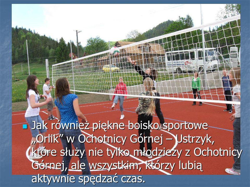 """Jak również piękne boisko sportowe """"Orlik w Ochotnicy Górnej – Ustrzyk, które służy nie tylko młodzieży z Ochotnicy Górnej, ale wszystkim, którzy lubią aktywnie spędzać czas."""