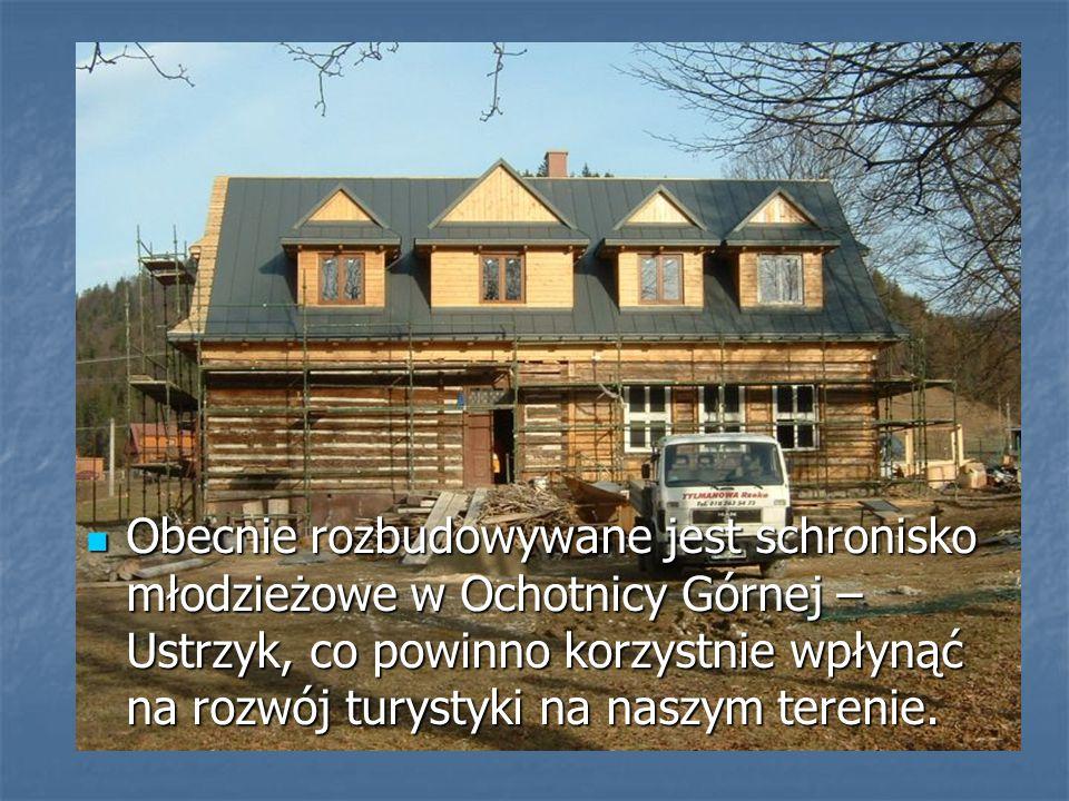 Obecnie rozbudowywane jest schronisko młodzieżowe w Ochotnicy Górnej – Ustrzyk, co powinno korzystnie wpłynąć na rozwój turystyki na naszym terenie.