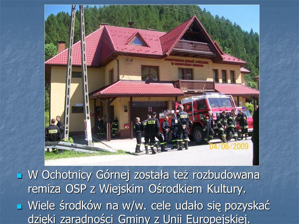 W Ochotnicy Górnej została też rozbudowana remiza OSP z Wiejskim Ośrodkiem Kultury.
