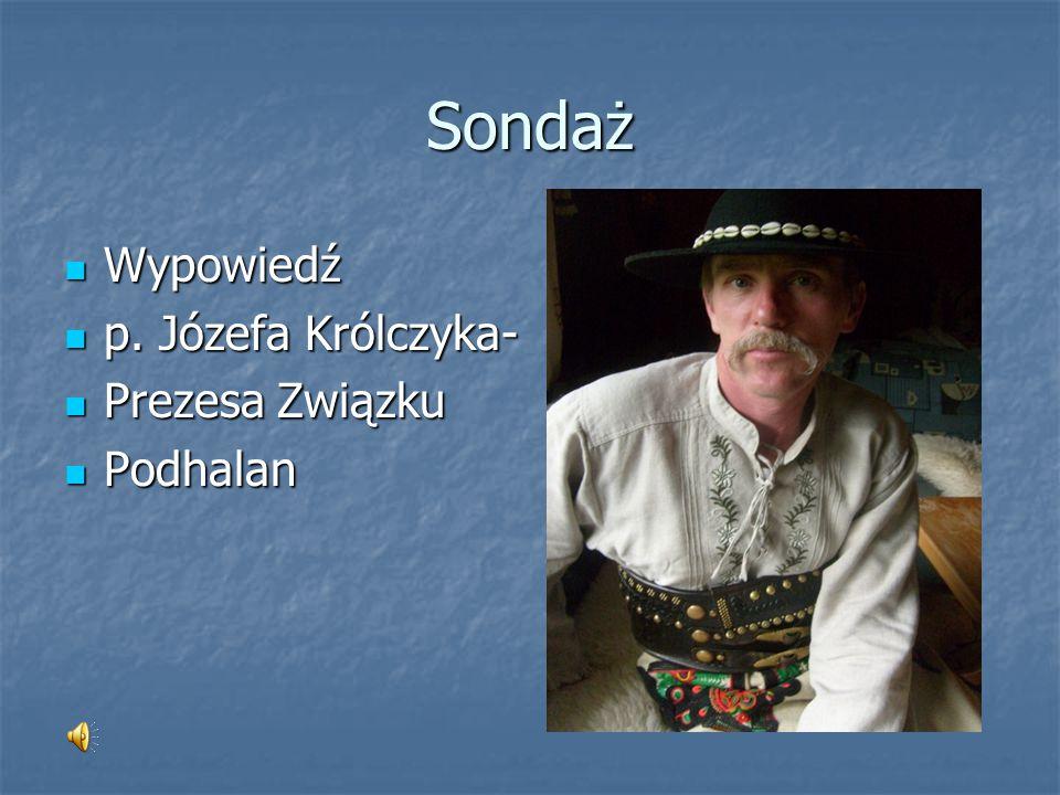 Sondaż Wypowiedź p. Józefa Królczyka- Prezesa Związku Podhalan