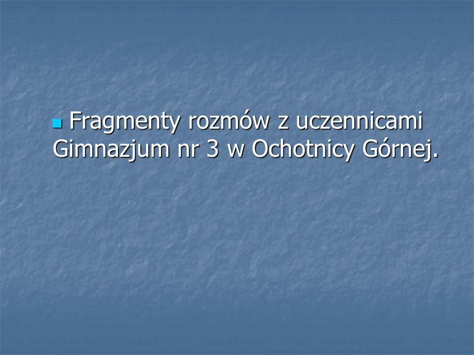 Fragmenty rozmów z uczennicami Gimnazjum nr 3 w Ochotnicy Górnej.