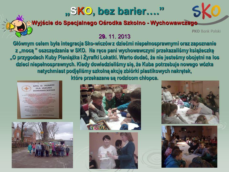 """""""SKO, bez barier…. Wyjście do Specjalnego Ośrodka Szkolno - Wychowawczego. 29. 11. 2013."""
