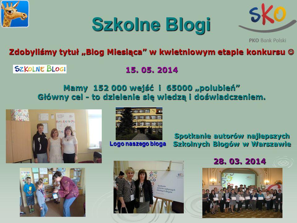 """Szkolne Blogi Zdobyliśmy tytuł """"Blog Miesiąca w kwietniowym etapie konkursu  15. 05. 2014. Mamy 152 000 wejść i 65000 """"polubień"""