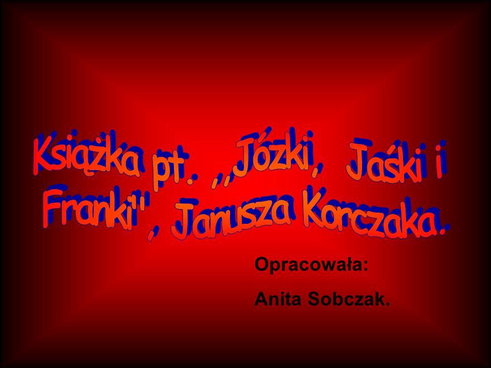 Książka pt. ,,Józki, Jaśki i Franki , Janusza Korczaka.