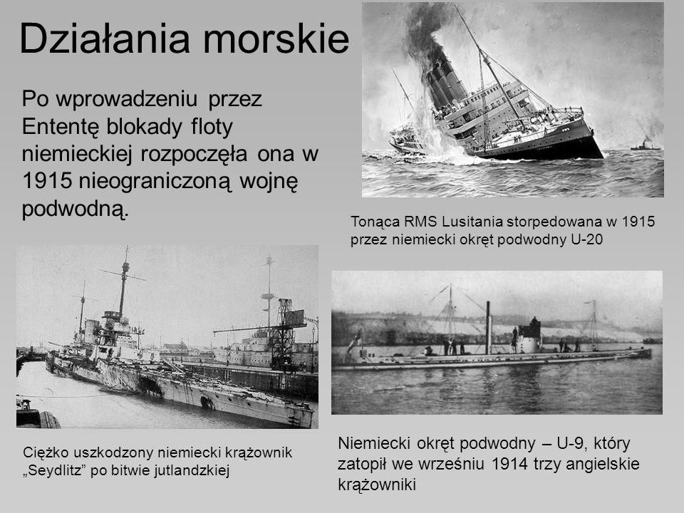 Działania morskie Po wprowadzeniu przez Ententę blokady floty niemieckiej rozpoczęła ona w 1915 nieograniczoną wojnę podwodną.