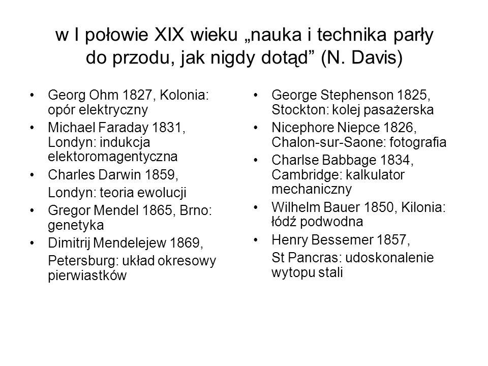 """w I połowie XIX wieku """"nauka i technika parły do przodu, jak nigdy dotąd (N. Davis)"""