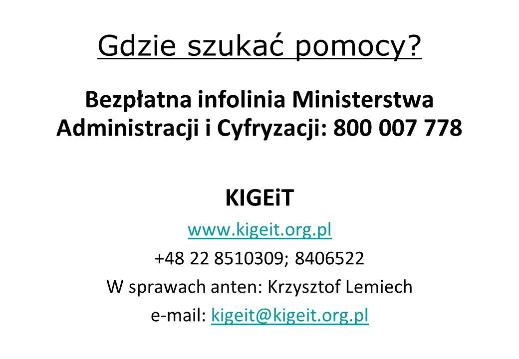 Gdzie szukać pomocy Bezpłatna infolinia Ministerstwa Administracji i Cyfryzacji: 800 007 778. KIGEiT.