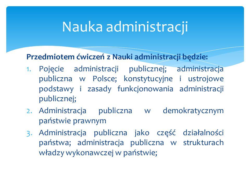 Nauka administracji Przedmiotem ćwiczeń z Nauki administracji będzie: