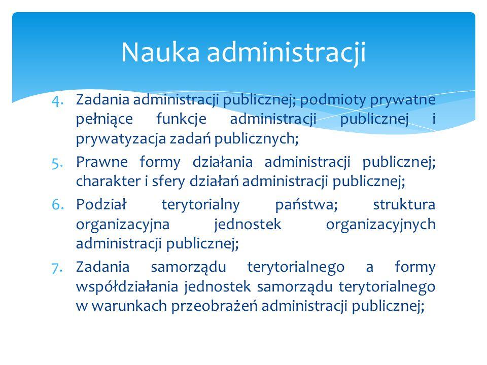 Nauka administracji Zadania administracji publicznej; podmioty prywatne pełniące funkcje administracji publicznej i prywatyzacja zadań publicznych;