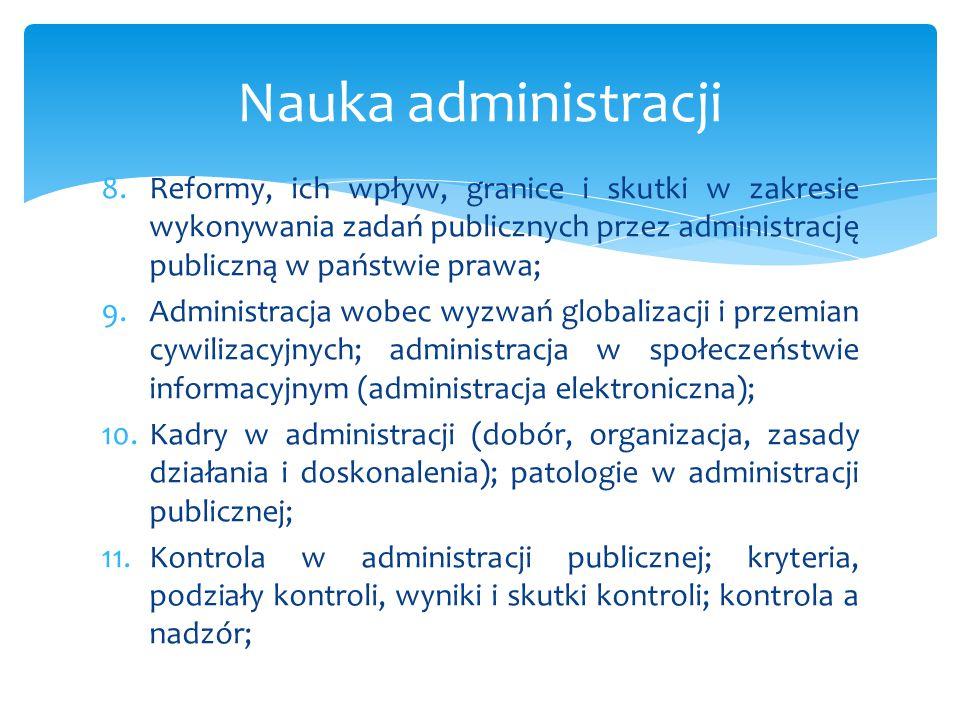 Nauka administracji Reformy, ich wpływ, granice i skutki w zakresie wykonywania zadań publicznych przez administrację publiczną w państwie prawa;
