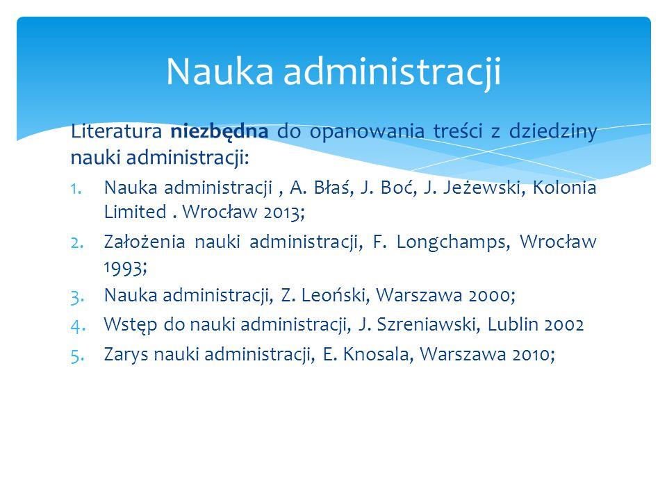 Nauka administracji Literatura niezbędna do opanowania treści z dziedziny nauki administracji: