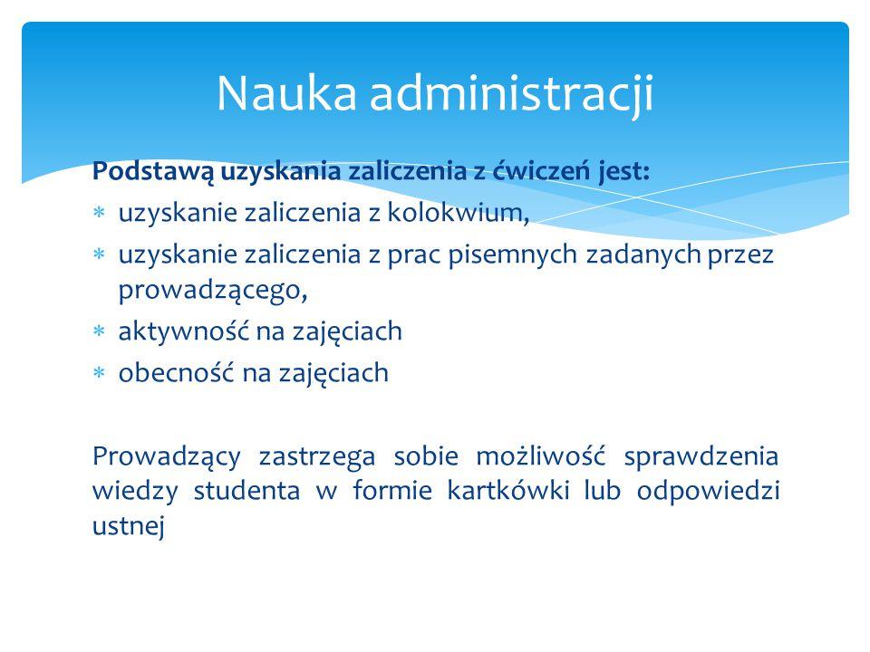 Nauka administracji Podstawą uzyskania zaliczenia z ćwiczeń jest: