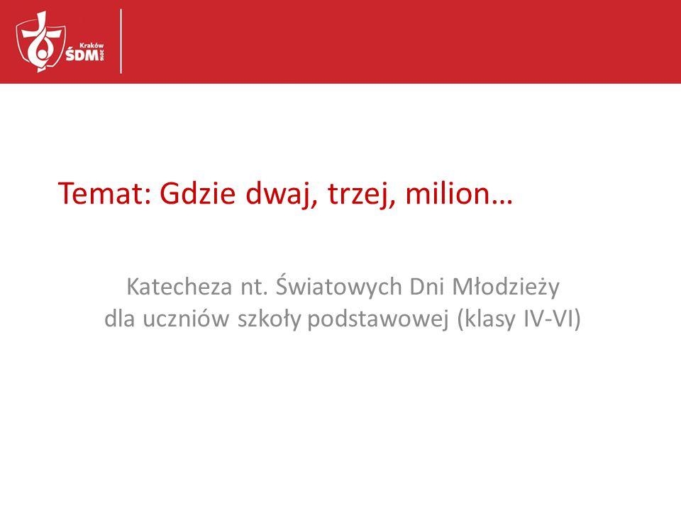 Temat: Gdzie dwaj, trzej, milion…