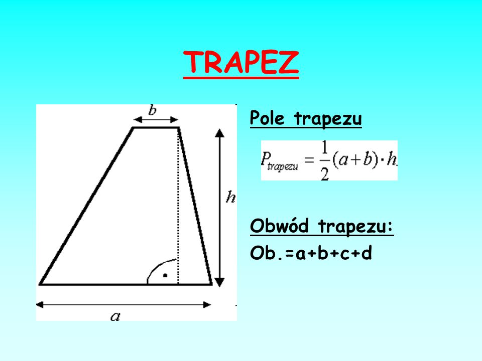 TRAPEZ Pole trapezu Obwód trapezu: Ob.=a+b+c+d