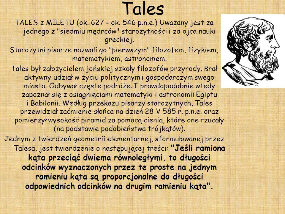 Tales TALES z MILETU (ok. 627 - ok. 546 p.n.e.) Uważany jest za jednego z siedmiu mędrców starożytności i za ojca nauki greckiej.
