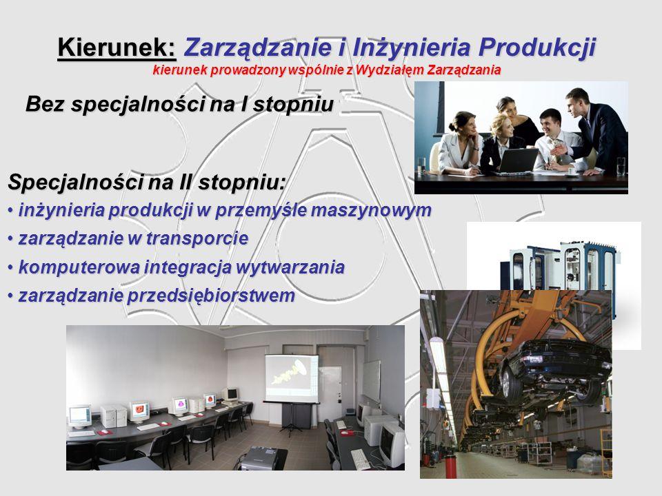 Kierunek: Zarządzanie i Inżynieria Produkcji kierunek prowadzony wspólnie z Wydziałęm Zarządzania