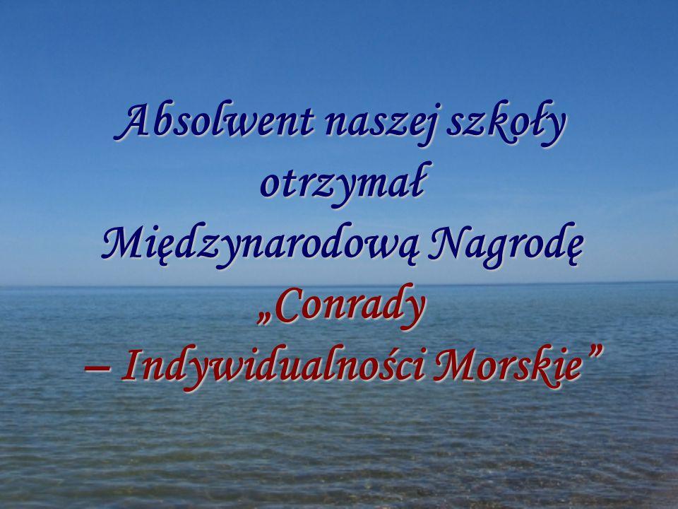 """Absolwent naszej szkoły otrzymał Międzynarodową Nagrodę """"Conrady – Indywidualności Morskie"""