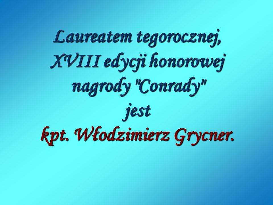 Laureatem tegorocznej, XVIII edycji honorowej nagrody Conrady jest kpt. Włodzimierz Grycner.