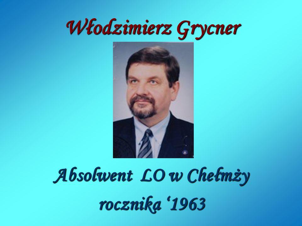 Włodzimierz Grycner Absolwent LO w Chełmży rocznika '1963