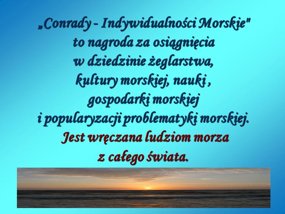 """""""Conrady - Indywidualności Morskie to nagroda za osiągnięcia w dziedzinie żeglarstwa, kultury morskiej, nauki , gospodarki morskiej i popularyzacji problematyki morskiej."""