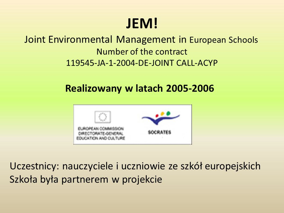 JEM! Joint Environmental Management in European Schools Number of the contract 119545-JA-1-2004-DE-JOINT CALL-ACYP