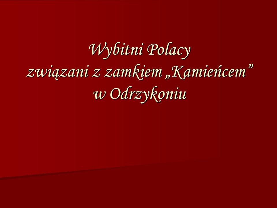 """Wybitni Polacy związani z zamkiem """"Kamieńcem w Odrzykoniu"""