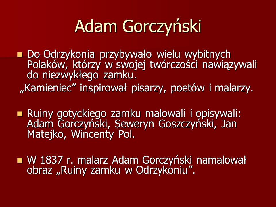 Adam Gorczyński Do Odrzykonia przybywało wielu wybitnych Polaków, którzy w swojej twórczości nawiązywali do niezwykłego zamku.