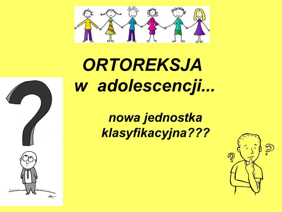 ORTOREKSJA w adolescencji...