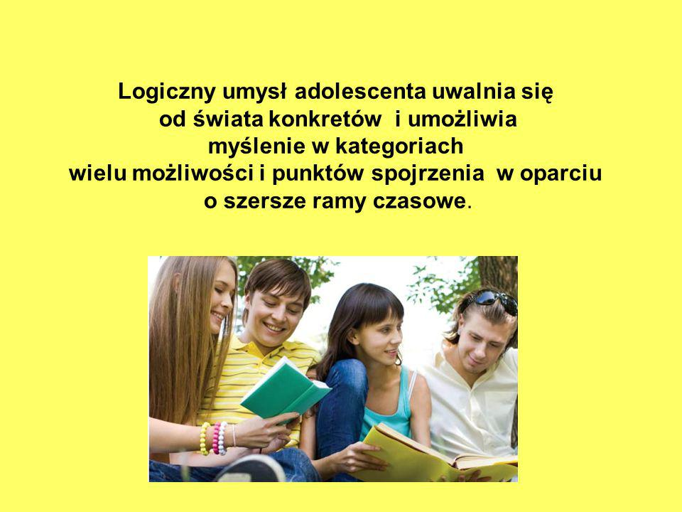 Logiczny umysł adolescenta uwalnia się od świata konkretów i umożliwia