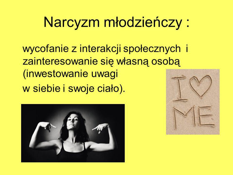 Narcyzm młodzieńczy : wycofanie z interakcji społecznych i zainteresowanie się własną osobą (inwestowanie uwagi.