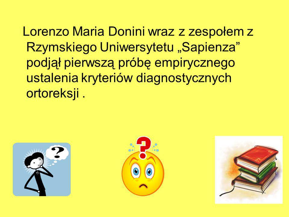 """Lorenzo Maria Donini wraz z zespołem z Rzymskiego Uniwersytetu """"Sapienza podjął pierwszą próbę empirycznego ustalenia kryteriów diagnostycznych ortoreksji ."""