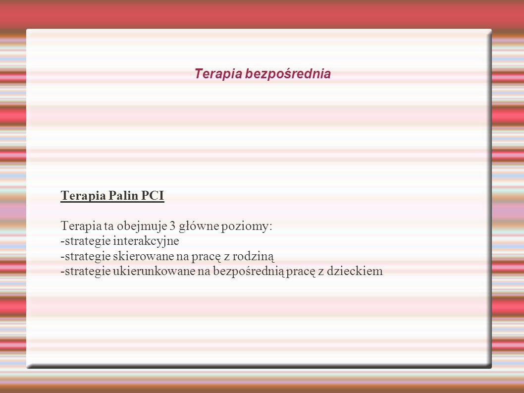 Terapia bezpośrednia Terapia Palin PCI. Terapia ta obejmuje 3 główne poziomy: -strategie interakcyjne.