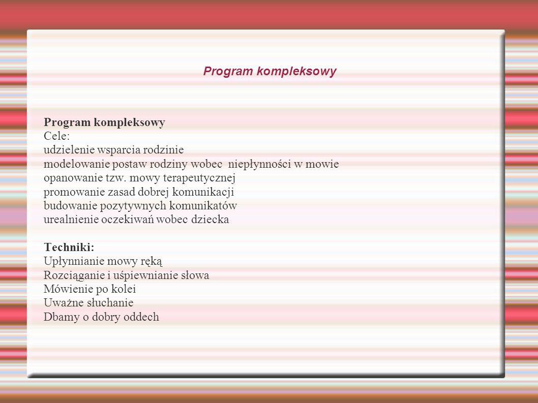 Program kompleksowy Program kompleksowy. Cele: udzielenie wsparcia rodzinie. modelowanie postaw rodziny wobec niepłynności w mowie.