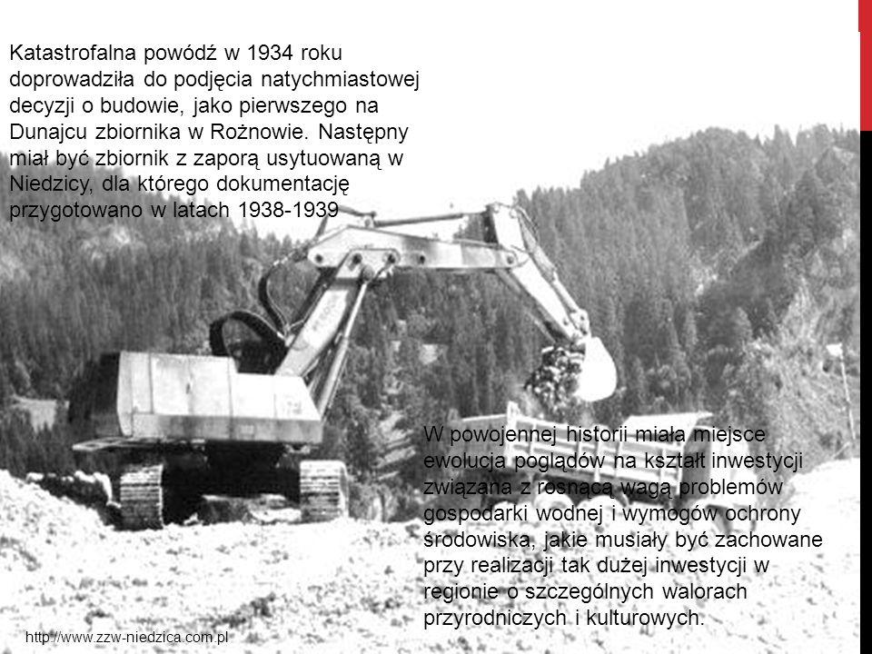 Katastrofalna powódź w 1934 roku doprowadziła do podjęcia natychmiastowej decyzji o budowie, jako pierwszego na Dunajcu zbiornika w Rożnowie. Następny miał być zbiornik z zaporą usytuowaną w Niedzicy, dla którego dokumentację przygotowano w latach 1938-1939