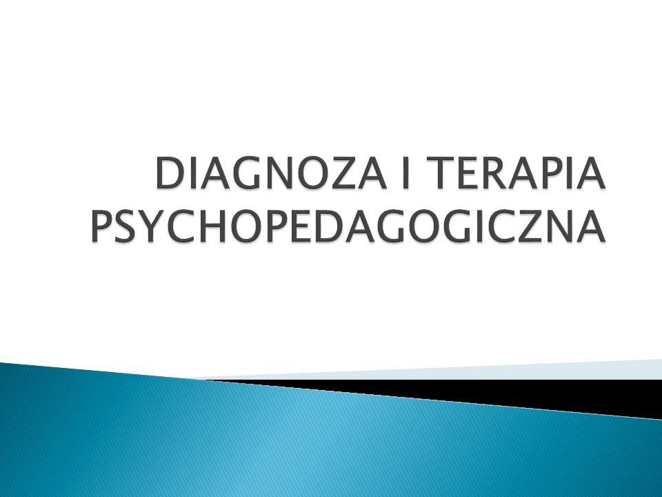 DIAGNOZA I TERAPIA PSYCHOPEDAGOGICZNA