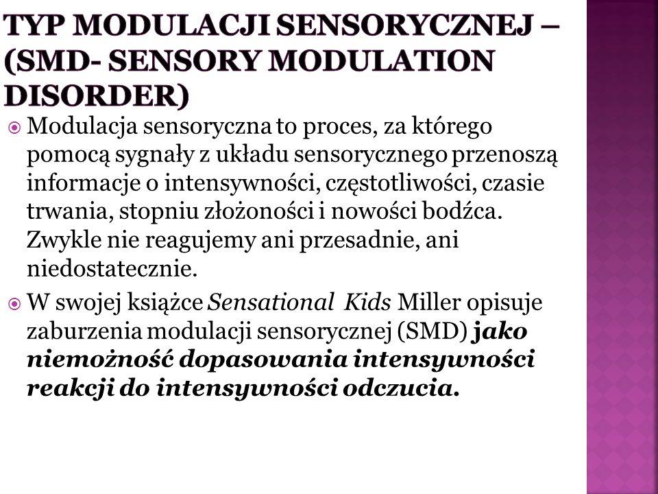 TYP MODULACJI SENSORYCZNEJ –(SMD- SENSORY MODULATION DISORDER)