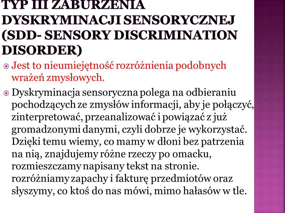 TYP III ZABURZENIA DYSKRYMINACJI SENSORYCZNEJ (SDD- SENSORY DISCRIMINATION DISORDER)