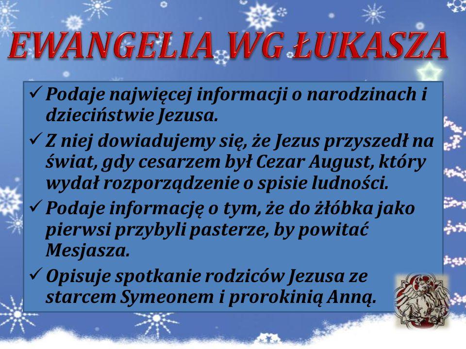 EWANGELIA WG ŁUKASZA Podaje najwięcej informacji o narodzinach i dzieciństwie Jezusa.