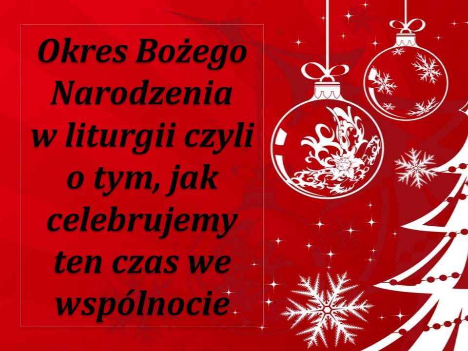 Okres Bożego Narodzenia w liturgii czyli o tym, jak celebrujemy ten czas we wspólnocie