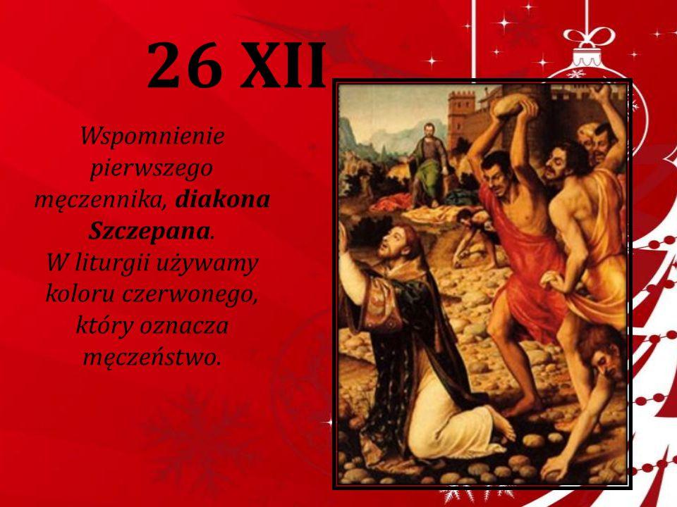 26 XII Wspomnienie pierwszego męczennika, diakona Szczepana.