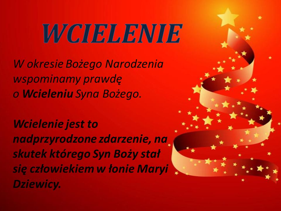 WCIELENIE W okresie Bożego Narodzenia wspominamy prawdę o Wcieleniu Syna Bożego.