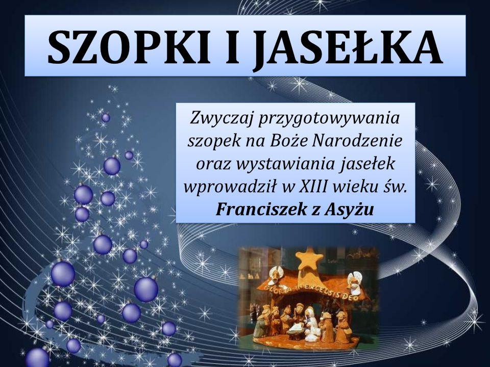 SZOPKI I JASEŁKA Zwyczaj przygotowywania szopek na Boże Narodzenie oraz wystawiania jasełek wprowadził w XIII wieku św.