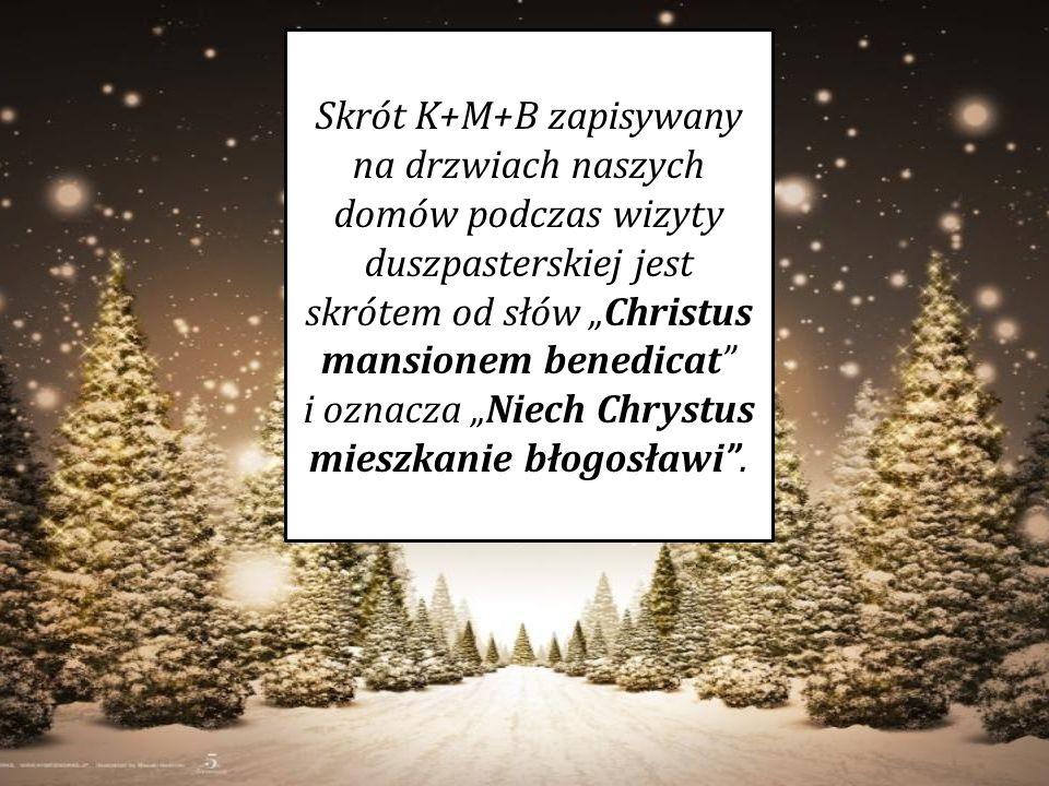 """Skrót K+M+B zapisywany na drzwiach naszych domów podczas wizyty duszpasterskiej jest skrótem od słów """"Christus mansionem benedicat i oznacza """"Niech Chrystus mieszkanie błogosławi ."""
