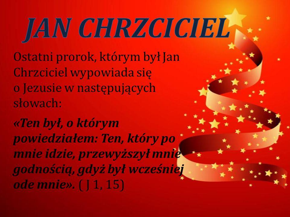 JAN CHRZCICIEL Ostatni prorok, którym był Jan Chrzciciel wypowiada się o Jezusie w następujących słowach: