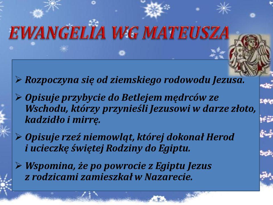 EWANGELIA WG MATEUSZA Rozpoczyna się od ziemskiego rodowodu Jezusa.