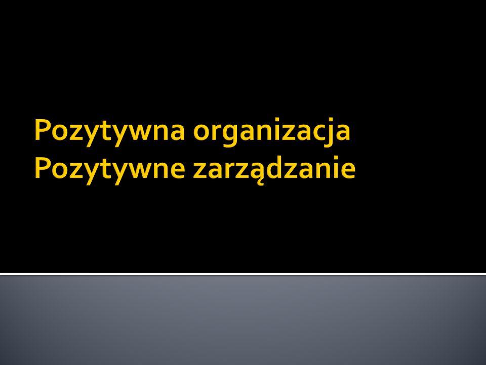 Pozytywna organizacja Pozytywne zarządzanie