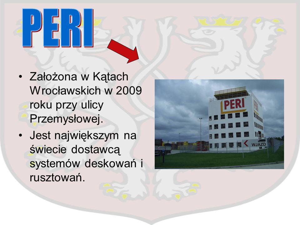 PERI Założona w Kątach Wrocławskich w 2009 roku przy ulicy Przemysłowej.