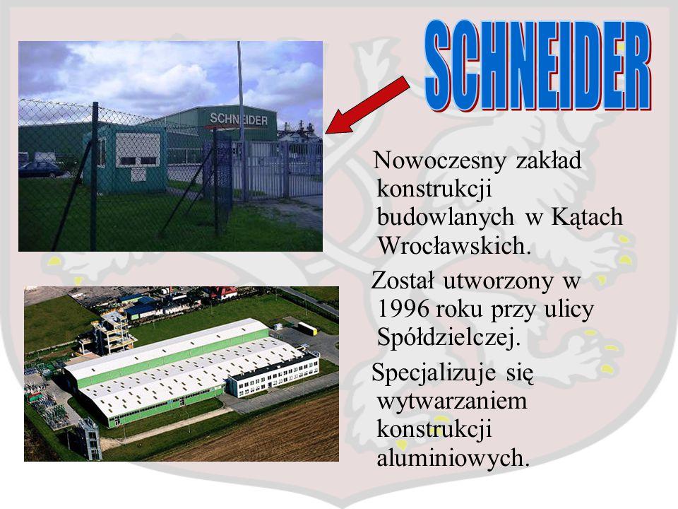 SCHNEIDER Nowoczesny zakład konstrukcji budowlanych w Kątach Wrocławskich. Został utworzony w 1996 roku przy ulicy Spółdzielczej.